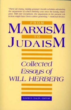 from marxism to judaism collected essays of will herberg markus this is the first book of essays by will herberg his writings have had a major impact on american intellectual and political thought